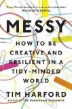 Messy: How to Be Creative and Resilient in a Tidy-Minded World - Tim Harford