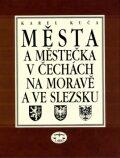 Města a městečka v Čechách, na Moravě a ve Slezsku / 1.díl A-G - Karel Kuča