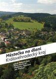 Městečka na dlani - Královéhradecký kraj - Jakub Potůček, ...