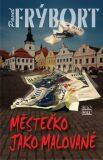 Městečko jako malované - Pavel Frýbort