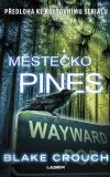 Městečko Pines - Blake Crouch