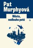 Město, nedlouho poté - Pat Murphyová