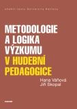Metodologie a logika výzkumu v hudební pedagogice - Hana Váňová, Jiří Skopal
