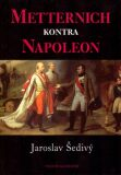 Metternich kontra Napoleon - Jaroslav Šedivý