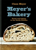 Meyer's Bakery: Bread and Baking in the Nordic Kitchen - Claus Meyer