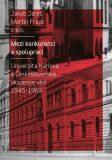 Mezi konkurencí a spoluprací - Univerzita Karlova a Československá akademie věd 1945-1968 - Martin Franc, Jakub Jareš