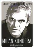 Milan Kundera - Život spisovatele - Jean-Dominique Brierre