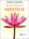 Miluj svoj život Meditácie - Louise L. Hay