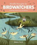 Mindful Thoughts for Birdwatchers : Finding awareness in nature - Adam Ford