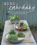 Minizahrádky – 35 snadných projektů a báječných nápadů pro zahradničení na malé ploše - Emma Hardy