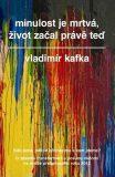 Minulost je mrtvá, život začal právě teď - Vladimír Kafka