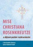 Mise Christiana Rosenkreutze a dějinné poslání rosikruciánství - Rudolf Steiner, Radomil Hradil