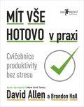 Mít vše hotovo v praxi – Cvičebnice produktivity bez stresu - David Allen, Brandon Hall