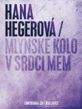 Mlýnské kolo v srdci mém - CD+DVD - Hana Hegerová