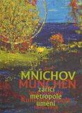Mnichov - zářící metropole umění 1870-1918 - Aleš Filip, Roman Musil
