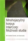 Mnohojazyčný korpus InterCorp: Možnosti studia - František Čermák, Jan Kocek