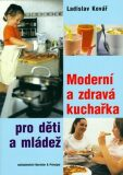 Moderní a zdravá kuchařka pro děti a mládež - Ladislav Kovář