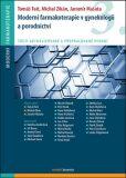 Moderní farmakoterapie v gynekologii a porodnictví /3.vyd./ - Tomáš Fait,  Michal Zikán, ...