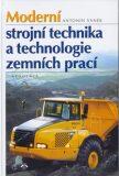 Moderní strojní technika a technologie zemních prací - Antonín Vaněk
