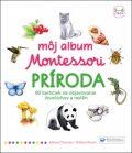 Môj album Montessori Príroda - Rocchi Roberta, ...