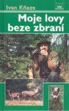 Moje lovy beze zbraní - Ivan Kňaze