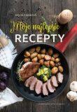 Moje najlepšie recepty - Mária Zjavková