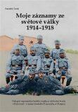 Moje záznamy ze světové války 1914–1918 - František Černý