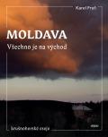 Moldava. Všechno je na východ - Karel Fryč