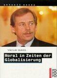 Moral in Zeiten der Globalisierung - Václav Havel