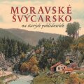 Moravské Švýcarsko na starých pohlednicích - Milan Šustr, Milan Sýkora