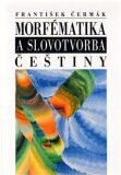 Morfématika a slovotvorba češtiny - František Čermák