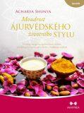 Moudrost ájurvédského životního stylu - Acharya Shunya