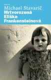 Mrtvorozená Eliška Frankensteinová - Michael Stavarič