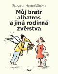 Můj bratr albatros a jiná rodinná zvěrstva - Zuzana Hubeňáková