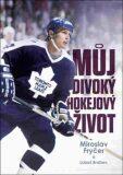 Můj divoký hokejový život - Miroslav Fryčer
