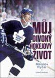 Můj divoký hokejový život - Luboš Brabec, ...