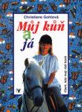 Můj kůň a já - Christiane Gohlová, ...