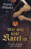 Můj muž král Karel IV. - Vladimír Přibský