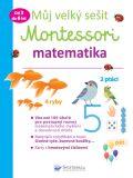 Můj velký sešit Montessori - matematika - 3 až 6 let - Delphine Urvoy