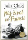 Můj život ve Francii - Julia Childová, ...