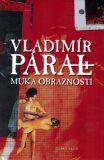 Muka obraznosti - Vladimír Páral