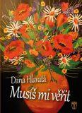Musíš mi věřit - Dana Hlavatá