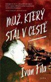 Muž, který stál v cestě - Ivan Fíla