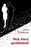 Muž, který zprůhledněl - Jana Trhlíková