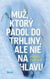 Muž, ktorý padol do trhliny, ale nie na hlavu - Pavol Fabian