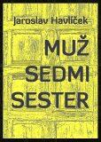 Muž sedmi sester - Jaroslav Havlíček