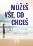 Můžeš vše, co chceš - Malý inspirativní průvodce na vaší kouzelné cestě životem - Katy Yaksha