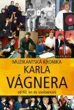 Muzikantská kronika Karla Vágnera - od 60. let do současnosti - Karel Vágner