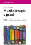 Muzikoterapie v praxi - Příběhy muzikoterapeutických cest - Markéta Gerlichová