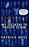 My ostatní tu prostě žijem - Patrick Ness